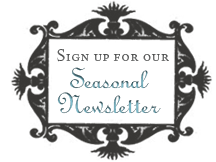 Sign up for our Seasonal Newsletter
